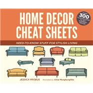 Home Decor Cheat Sheets Need-to-Know Stuff for Stylish Living by Probus, Jessica; Mongkongllite, Alice, 9781612435541