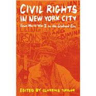 Civil Rights in New York City From World War II to the Giuliani Era by Taylor, Clarence, 9780823255542