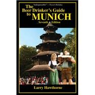 The Beer Drinker's Guide to Munich by Hawthorne, Larry; Jezkova, Eliska; Goodwin, Heather, 9780962855542