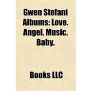 Gwen Stefani Albums : Love. Angel. Music. Baby by , 9781156345542