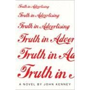Truth in Advertising A Novel by Kenney, John, 9781451675542