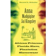 Anna Madgigine Jai Kingsley : African Princess, Florida Slave, Plantation Slaveowner by SCHAFER DANIEL L., 9780813035543
