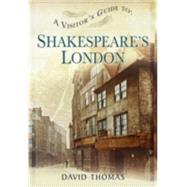 A Visitor's Guide to Shakespeare's London by Thomas, David, 9781473825543