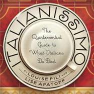 Italianissimo : The Quintessential Guide to What Italians Do Best by FILI, LOUISEAPATOFF, LISE, 9781892145543