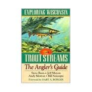 Exploring Wisconsin Trout Streams : The Angler's Guide by Born, Steve, 9780299155544