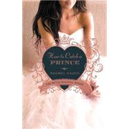 How to Catch a Prince by Hauck, Rachel, 9780310315544