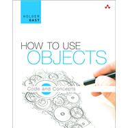 How to Use Objects Code and Concepts by Gast, Holger, 9780321995544