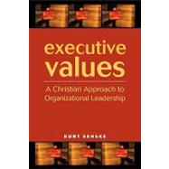 Executive Values : A Christian Approach to Organizational Leadership by Senske, Kurt, 9780806645544