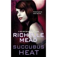 Succubus Heat by Mead, Richelle, 9781420105544