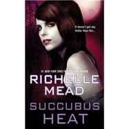 Succubus Heat by Mead, Richelle, 9781420105544