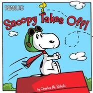 Snoopy Takes Off! by Schulz, Charles  M.; Gallo, Tina; Jeralds, Scott, 9781481425544