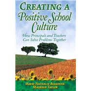 Creating a Positive School Culture: How Principals and Teachers Can Solve Problems Together by Beaudoin, Marie-Nathalie; Taylor, Maureen, 9781632205544