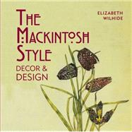 The Mackintosh Style Decor & Design by Wilhide, Elizabeth, 9781909815544