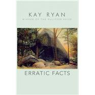 Erratic Facts by Ryan, Kay, 9780802125545