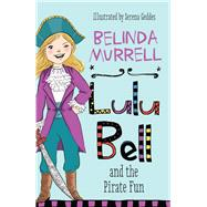 Lulu Bell and the Pirate Fun by Murrell, Belinda; Geddes, Serena, 9780857985545