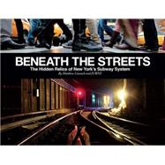 Beneath the Streets: The Hidden Relics of New York City by Jurne; Litwack, Matt, 9781584235545