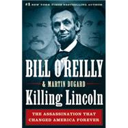 Killing Lincoln: The Shocking Assassination That Changed America Forever by O'Reilly, Bill; Dugard, Martin, 9781594135545