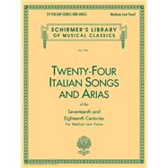 Twenty-Four Italian Songs and Arias of the 17th and 18th Century: Medium Low Voice by G Schirmer Inc, 9780793525546