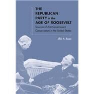The Republican Party in the Age of Roosevelt by Rosen, Elliot A., 9780813935546