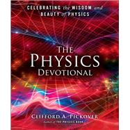 The Physics Devotional Celebrating the Wisdom and Beauty of Physics by Pickover, Clifford A., 9781454915546
