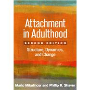 Attachment in Adulthood, Second Edition Structure, Dynamics, and Change by Mikulincer, Mario; Shaver, Phillip R., 9781462525546