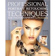 Professional Portrait Retouching Techniques for Photographers Using Photoshop by Kelby, Scott, 9780321725547