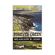 Forever Green : Ireland Now and Again by Liam, Cathal, 9780970415547