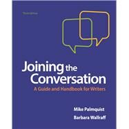 Joining the Conversation A Guide and Handbook for Writers by Palmquist, Mike; Wallraff, Barbara, 9781319055547