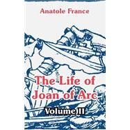 The Life Of Joan Of Arc by France, Anatole, 9781410105547