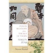 Poison Blossoms from a Thicket of Thorn by Zenji, Hakuin; Waddell, Norman, 9781619025547