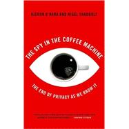 The Spy In The Coffee Machine The End of Privacy as We Know it by O'Hara, Kieron; Shadbolt, Nigel, 9781851685547