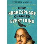 How Shakespeare Changed Everything by Marche, Stephen, 9780061965548