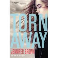 Torn Away by Brown, Jennifer, 9780316245548