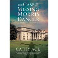 The Case of the Missing Morris Dancer by Ace, Cathy, 9780727885548