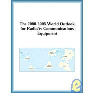 The 2000-2005 World Outlook for Radio/TV Communications Equipment by The  Research Group, 9780757655548