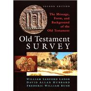 Old Testament Survey: The Message, Form, and Background of the Old Testament by WILLIAM SANFORD LASOR, 9780802875549