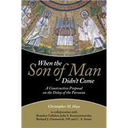 When the Son of Man Didn't Come by Hays, Christopher M.; Gallaher, Brandon (CON); Konstantinovsky, Julia S. (CON); Ounsworth, Richard J. (CON); Strine, C. A. (CON), 9781451465549