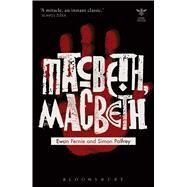 Macbeth, Macbeth by Fernie, Ewan; Palfrey, Simon; Picciotto, Joanna; Schad, John; Craik, Katharine; Loofbourow, Liliana; Palfrey, Simon, 9781474235549