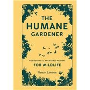 The Humane Gardener by Lawson, Nancy, 9781616895549