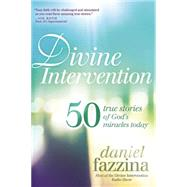 Divine Intervention: 50 True Stories of God's Miracles Today by Fazzina, Daniel, 9781621365549