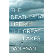 The Death and Life of the Great Lakes by Egan, Dan, 9780393355550