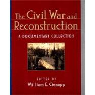 The Civil War and Reconstruction: A Documentary Collection by GIENAPP,WILLIAM E., 9780393975550