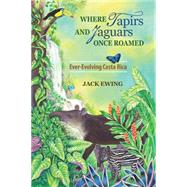 Where Tapirs and Jaguars Once Roamed: Ever-evolving Costa Rica by Jack Ewing, 9781936555550