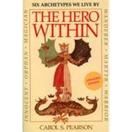 The Hero Within: Six Archetypes We Live by by Pearson, Carol S., 9780062515551