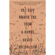 The City Under the Skin A Novel by Nicholson, Geoff, 9780374535551