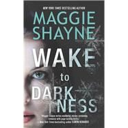 Wake to Darkness by Shayne, Maggie, 9780778315551