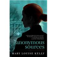 Anonymous Sources by Kelly, Mary Louise, 9781476715551
