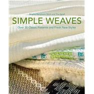 Simple Weaves Over 30 Classic Patterns and Fresh New Styles by Björk, Birgitta Bengtsson; Ignell, Tina; Ignell, Bengt Arne, 9781570765551