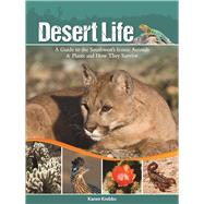 Desert Life A Guide to the Southwest's Iconic Animals & Plants and How They Survive by Krebbs, Karen, 9781591935551
