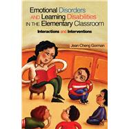 Emotional Disorders and Learning Disabilities in the Elementary Classroom: Interactions and Interventions by Cheng Gorman, Jean, 9781632205551